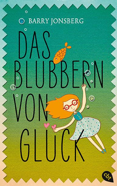 Das Blubbern von Glück © _, cbt-Verlag